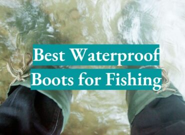 5 Best Waterproof Boots for Fishing