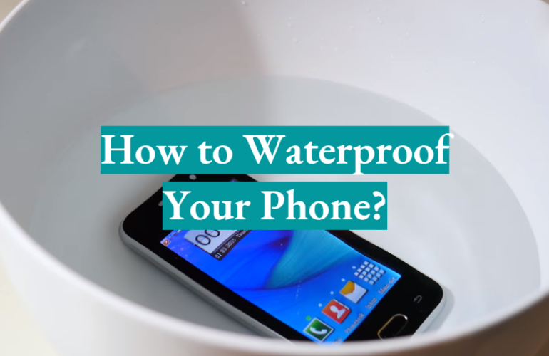 How to Waterproof Your Phone?